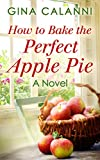 How To Bake The Perfect Apple Pie (Home For The Holidays Book 3)