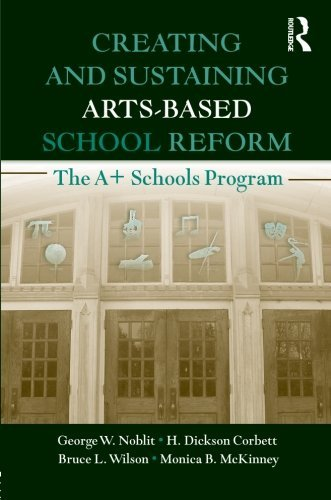 Creating and Sustaining Arts-Based School Reform: The A Schools Program by George W. Noblit - Mall City Dickson