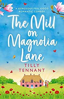 The Mill on Magnolia Lane: A gorgeous feel good romantic comedy by [Tennant, Tilly]