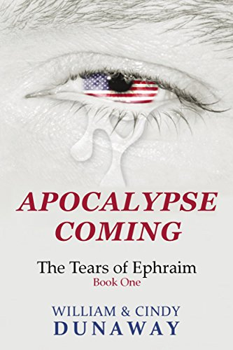 Apocalypse Coming: A Survival Novel (The Tears of Ephraim Book 1) by [Dunaway, William, Dunaway, Cindy]