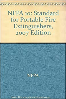 NFPA 10: Standard for Portable Fire Extinguishers 2007