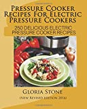 Pressure Cooker Recipes For Electric Pressure Cookers: 250 Delicious Electric Pressure Cooker Recipes