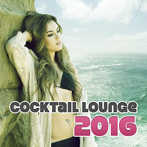 Cocktail Lounge 2016 - Best Chill Out Music for Cocktail Party, Lounge Summer, Tropical Chill Out Deep Bounce (Best Lap Dance Music)