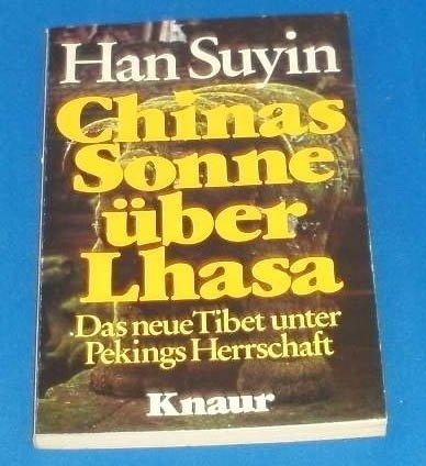 Chinas Sonne über Lhasa. Das neue Tibet unter Pekings Herrschaft.