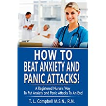 How to Beat Anxiety and Panic Attacks!: A Registered Nurse's Way to Put Anxiety and Panic Attacks to an End
