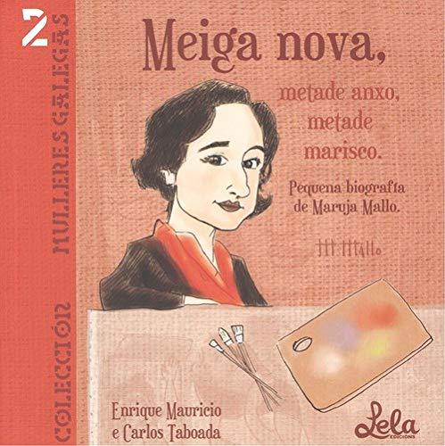 Meiga nova, metade anxo, metade marisco.: Pequena biografía de Maruja Mallo. (Mulleres Galegas) - 9788494604324