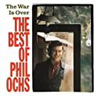 The War Is Over: The Best Of Phil Ochs