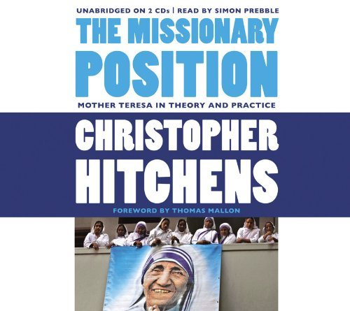 The Missionary Position: Mother Teresa in Theory and Practice by Christopher Hitchens (2012-04-10)