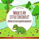 Where Is My Little Crocodile? – ¿Dónde está mi pequeño cocodrilo?: Bilingual Children's Picture Book Spanish English (Where is…? ¿Dónde está…? 1)
