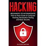 Hacking: Beginner's To Intermediate How to Hack Guide to Computer Hacking, Penetration Testing and Basic Security (Hacking For Beginners, Penetration Testing, Computer Security, How to Hack)