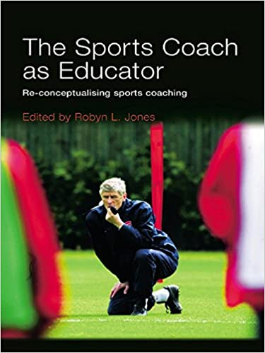 The Sports Coach as Educator: Re-conceptualising Sports Coaching