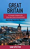 Great Britain: A Traveler's Guide to the Must-See Cities in Great Britain (London, Edinburgh, Glasgow, Birmingham, Liverpool, Bath, Manchester, York, Cardiff, Leeds, Great Britain Travel Guide)