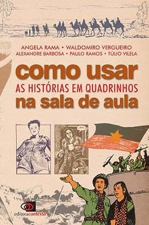 Como usar as histórias em quadrinhos na sala de aula eBook: Angela Rama, Waldomiro Vergueiro
