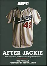 After Jackie: Pride, Prejudice, and Baseball's Forgotten Heroes: An Oral History