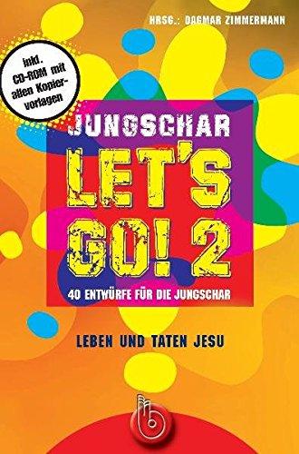 Jungschar let's go! 2: Leben und Taten Jesu. 40 Entwürfe für die Jungschar