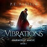 Vibrations: Harmonic Magic Book 1 | P.E. Padilla