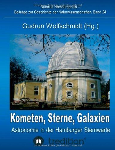 Kometen, Sterne, Galaxien - Astronomie in Der Hamburger Sternwarte. Zum 100jahrigen Jubilaum Der Hamburger Sternwarte in Bergedorf. (German Edition)