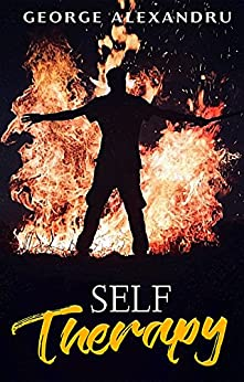 Self-Therapy: Free yourself from anxiety and depression, heal post-traumatic stress disorder and emotional trauma, deconstruct your Ego by [Alexandru, George]