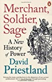 img - for Merchant, Soldier, Sage: A New History of Power by Priestland, David (2013) Paperback book / textbook / text book