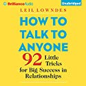 How to Talk to Anyone: 92 Little Tricks for Big Success in Relationships Hörbuch von Leil Lowndes Gesprochen von: Leil Lowndes, Joyce Bean