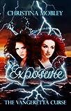 Exposure (The Vangeretta Curse Series)