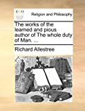 The Works of the Learned and Pious Author of the Whole Duty of Man, Richard Allestree, 1140795171