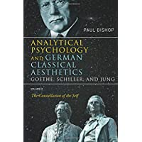 Analytical Psychology and German Classical Aesthetics: Goethe, Schiller, and Jung Volume 2: The Constellation of the Self
