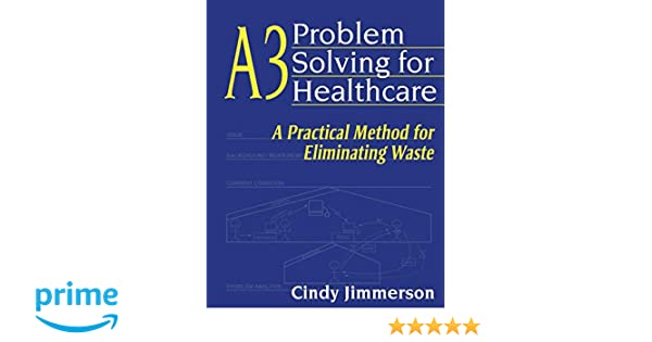 a3 problem solving for healthcare cindy jimmerson