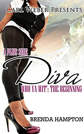 A Plus Size Diva: Who Ya Wit': The Beginning (Urban Books