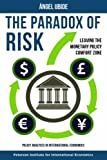 img - for The Paradox of Risk: Leaving the Monetary Policy Comfort Zone (Policy Analyses in International Economics) book / textbook / text book