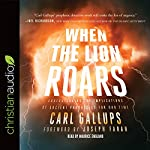 When the Lion Roars: Understanding the Implications of Ancient Prophecies for Our Time | Carl Gallups,Joseph Farah - foreword
