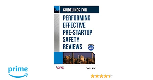 Guidelines for performing effective pre startup safety reviews guidelines for performing effective pre startup safety reviews ccps center for chemical process safety 9780470134030 amazon books pronofoot35fo Image collections