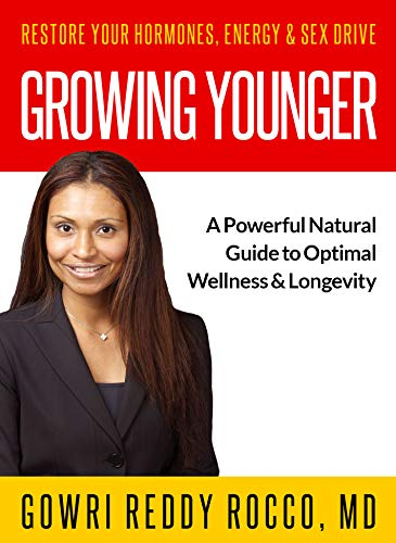 GROWING YOUNGER: Restore Your Hormones, Energy & Sex Drive: A Powerful Natural Guide to Optimal Wellness & Longevity