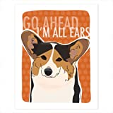 Tri Color Pembroke Welsh Corgi Art - Go Ahead All Ears - Pop Doggie Dog Art Poster Sign Prints with Funny Sayings - 8 by 10 inches