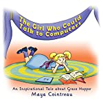 The Girl Who Could Talk to Computers: An Inspirational Tale About Grace Hopper | Maya Cointreau