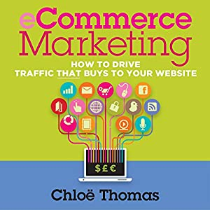 ECommerce Marketing: How to Drive Traffic That Buys to Your Website Audiobook