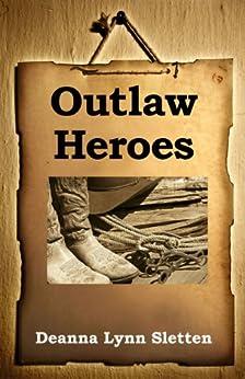 Outlaw Heroes by [Sletten, Deanna Lynn]