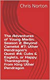 The Adventures of Young Merlin: Season 2: Beyond Camelot  #7: Uther Pendragon's Quest #4: Cubs & Eaglets, or Happy Thanksgiving from King Uther Pendragon