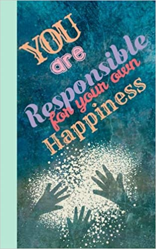 You Are Responsible For Your Own Happiness Journal With