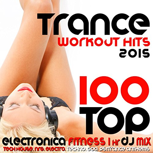 2015 Mix - 100 Top Trance Workout Hits 2015 Electronica Fitness 1 Hr DJ Mix