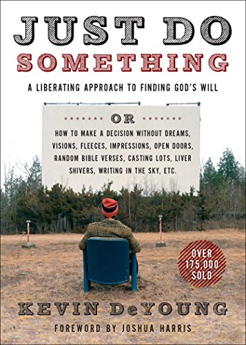 Just Do Something: A Liberating Approach to Finding God's Will by [DeYoung, Kevin]