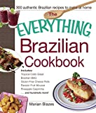 The Everything Brazilian Cookbook: Includes Tropical Cobb Salad, Brazilian BBQ, Gluten-Free Cheese Rolls, Passion Fruit Mousse, Pineapple Caipirinha...and Hundreds More! (Everything®)