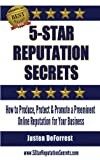 5-Star Reputation Secrets: How to Produce, Protect & Promote a Preeminent Online Reputation for Your Business