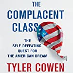 The Complacent Class : The Self-Defeating Quest for the American Dream | Tyler Cowen