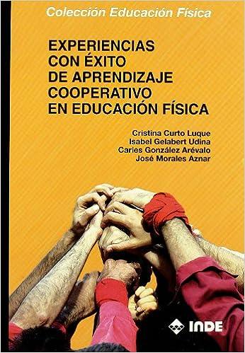 Experiencias con éxito de aprendizaje cooperativo en Educación Física: Amazon.es: Cristina Curto Luque, Isabel Gelabert Udina, Carles González Arévalo, ...
