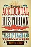 download ebook the accidental historian: tales of trash and treasure pdf epub