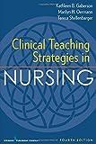 Clinical Teaching Strategies in Nursing, Fourth Edition (Clinical Teaching Strategies in Nursings)