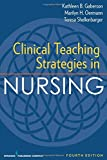 Clinical Teaching Strategies in Nursing, Fourth Edition (Clinical Teaching Strategies in Nursings)