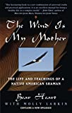 img - for The Wind Is My Mother: The Life and Teachings of a Native American Shaman book / textbook / text book