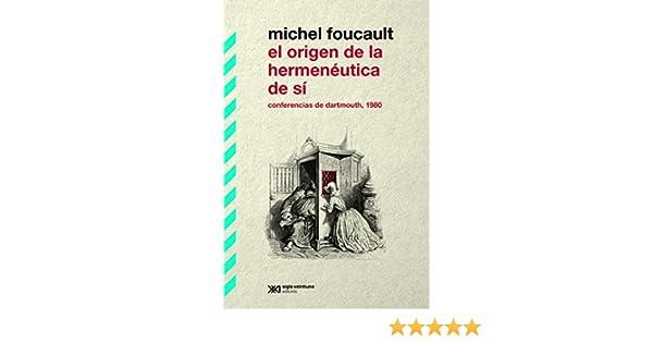 El origen de la hermenéutica de sí: Conferencias de Dartmouth, 1980 (Biblioteca Clásica de Siglo Veintiuno) (Spanish Edition) - Kindle edition by Michel ...